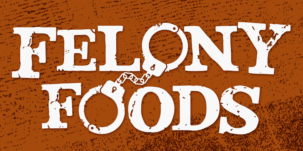 Felony Foods